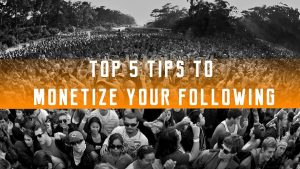 Top 5 Tips to monetize your following